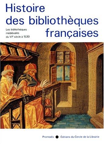 Histoire des Bibliothèques Françaises, Tome 1 : Les Bibliothèques Médiévales de VIé siècle à 1530