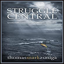 Struggle Central: Quarter-Life Confessions of a Messed Up Christian (       UNABRIDGED) by Thomas Mark Zuniga Narrated by Thomas Mark Zuniga