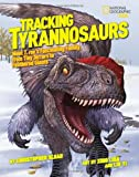Tracking Tyrannosaurs: Meet T. rex's fascinating family, from tiny terrors to feathered giants (1426313748) by Sloan, Christopher