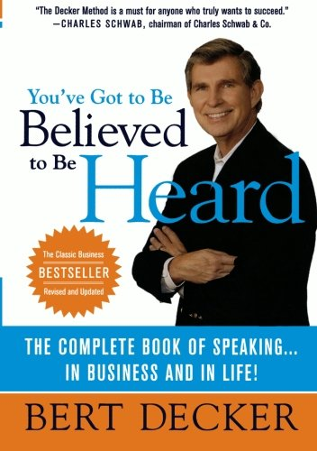 You've Got to Be Believed to Be Heard: Reach the First Brain to Communicate in Business and in Life