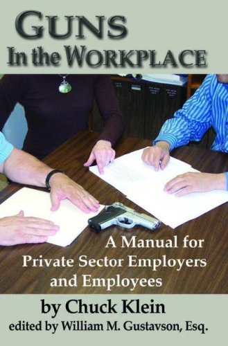 Guns in the Workplace: A Manual for Private Sector Employers And Employees, CHUCK KLEIN