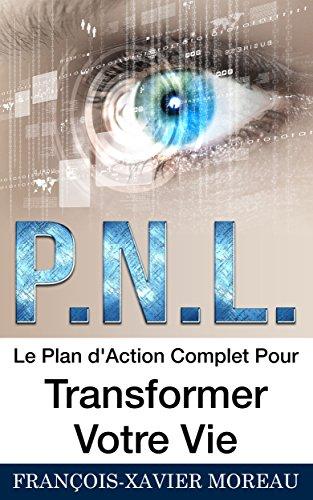 PNL: Le Plan d'Action Complet Pour Transformer Votre Vie