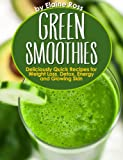 Green Smoothies: Deliciously Quick Recipes for Weight Loss, Detox, Energy and Glowing Skin