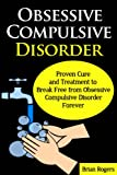img - for Obsessive Compulsive Disorder- Proven Cure and treatment to break free from obsessive compulsive disorder forever. (Mental Illness, Depression, OCD,) book / textbook / text book