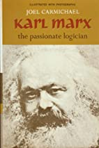 Karl Marx: The Passionate Logician by Joel…