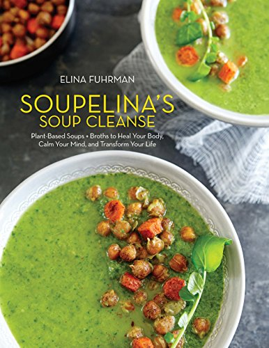 Download Soupelina's Soup Cleanse: Plant-Based Soups and Broths to Heal Your Body, Calm Your Mind, and Transform Your Life