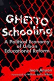 Ghetto Schooling: A Political Economy of Urban Educational Reform (0807736627) by Jean Anyon