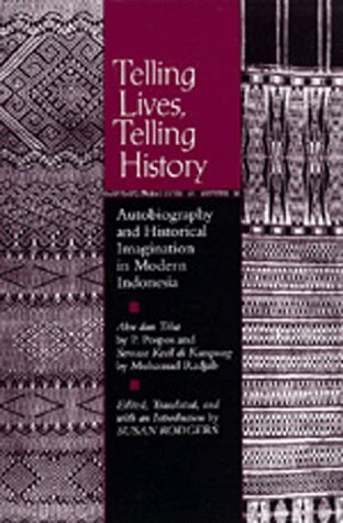 Telling Lives, Telling History: Autobiography and Historical Imagination in Modern Indonesia