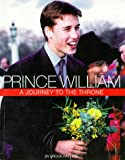 Prince William: A Journey To The Throne