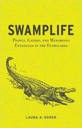 Swamplife: People, Gators, and Mangroves Entangled in the Everglades (Quadrant Books)