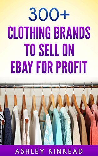 300-clothing-brands-to-sell-on-ebay-for-profit-launch-a-home-business-and-start-making-money-today