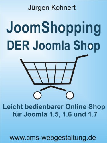 JoomShopping - DER Joomla Shop. Leicht bedienbarer Online Shop für Joomla 1.5, 1.6 und 1.7 (German Edition)