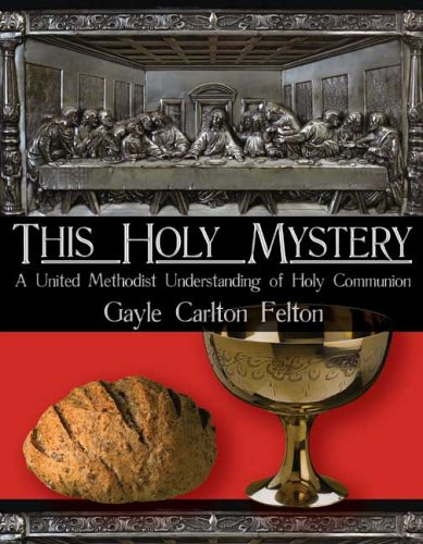 This Holy Mystery A United Methodist Understanding of Holy Communion088177538X