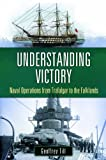 img - for Understanding Victory: Naval Operations from Trafalgar to the Falklands (War, Technology, and History) book / textbook / text book