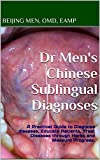 Dr Mens Chinese Sublingual Diagnoses: A Practical Guide to Diagnose diseases, Educate Patients, Treat Diseases through Herbs and Measure Progress.