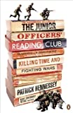 Patrick Hennessey The Junior Officers' Reading Club: Killing Time and Fighting Wars by Hennessey, Patrick (2010)