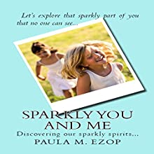 Sparkly You and Me: Discovering Our Sparkly Spirits (       UNABRIDGED) by Paula M. Ezop Narrated by Kat Marlowe