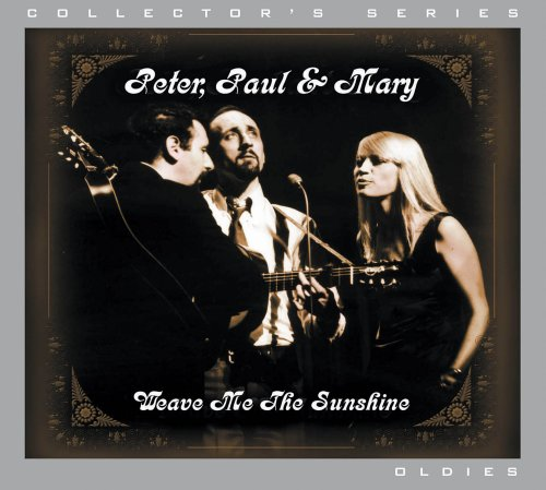 Peter, Paul and Mary - Weave Me The Sunshine - Zortam Music