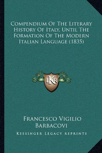 Compendium of the Literary History of Italy, Until the Formation of the Modern Italian Language (1835)