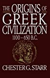 The Origins of Greek Civilization: 1100-650 B.C. (0393307794) by Starr, Chester G.