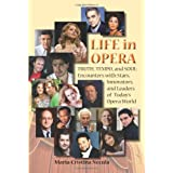 Life in Opera Truth, Tempo, and Soul: Encounters with Stars, Innovators, and Leaders of Todays Opera World ~ Maria-Cristina Necula