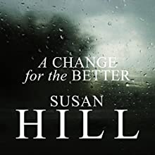 A Change for the Better Audiobook by Susan Hill Narrated by Maggie Ollerenshaw