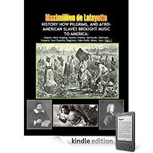 HISTORY HOW PILGRIMS, AND AFRO-AMERICAN SLAVES BROUGHT MUSIC TO AMERICA, Part 1: Chants, Harp Singing, Hymns, Psalms, Spirituals, Railroad, Gospels, Sea ... (America musical heritage and treasures)