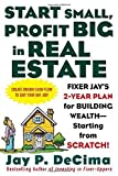 img - for Start Small, Profit Big in Real Estate: Fixer Jay's 2-Year Plan for Building Wealth - Starting from Scratch Paperback December 7, 2004 book / textbook / text book
