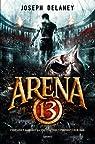Arena 13, tome 1 par Delaney