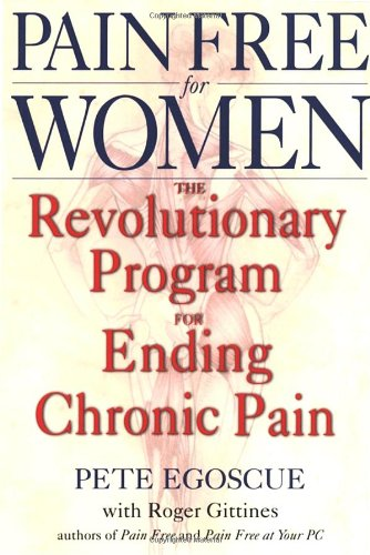 Pain Free for Women: The Revolutionary Program for Ending Chronic Pain, by Pete Egoscue