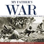 My Father's War: Fighting with the Buffalo Soldiers in World War II | Carolyn Ross Johnston
