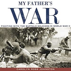 My Father's War: Fighting with the Buffalo Soldiers in World War II | [Carolyn Ross Johnston]