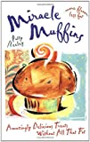 img - for Miracle Muffins: Amazingly Delicious Treats Without All That Fat book / textbook / text book