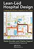img - for Lean-Led Hospital Design: Creating the Efficient Hospital of the Future 1st edition by Naida Grunden, Charles Hagood (2012) Hardcover book / textbook / text book