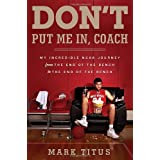 Don't Put Me In, Coach: My Incredible NCAA Journey from the End of the Bench to the End of the Bench ~ Mark Titus