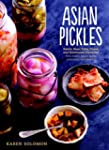 Asian Pickles: Sweet, Sour, Salty, Cu...