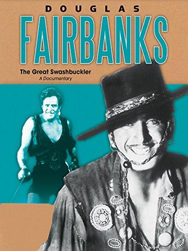 Douglas Fairbanks: The Great Swashbuckler