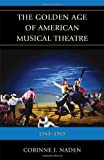 Corinne J. Naden The Golden Age of American Musical Theatre: 1943-1965