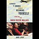 Although of Course You End Up Becoming Yourself: A Road Trip with David Foster Wallace | David Lipsky