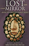 Richard A. Moskovitz Lost in the Mirror: An Inside Look at Borderline Personality Disorder