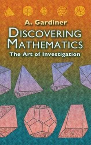 Discovering Mathematics: The Art of Investigation (Dover Books on Mathematics)