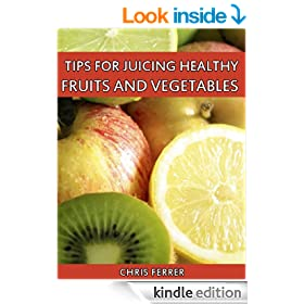 Juicing Guide: Tips For Juicing Healthy Fruits And Vegetables