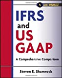 img - for IFRS and US GAAP, with Website: A Comprehensive Comparison (Wiley Regulatory Reporting) by Shamrock, Steven E. (2012) Paperback book / textbook / text book