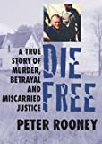img - for Die Free: A True Story of Murder, Betrayal and Miscarried Justice book / textbook / text book