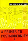 A Primer to Postmodernity (1577180615) by Joseph Natoli