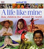 img - for A Life Like Mine (UNICEF): How Children Live Around the World (Children Just Like Me) book / textbook / text book