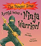 John Malam Danger Zone: Avoid Being a Ninja Warrior (The Danger Zone)