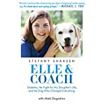 Elle & Coach: Diabetes, the Fight for My Daughter's Life, and the Dog Who Changed Everything | Stefany Shaheen,Mark Dagostino