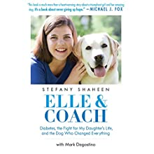 Elle & Coach: Diabetes, the Fight for My Daughter's Life, and the Dog Who Changed Everything (       UNABRIDGED) by Stefany Shaheen, Mark Dagostino Narrated by Stefany Shaheen