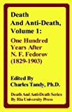 Death and Anti-Death, Volume 1: One Hundred Years After N. F. Fedorov (1829-1903) (Death & Anti-Death)